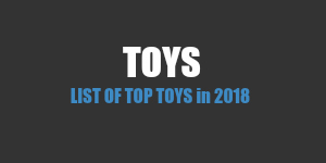 Top Toys in 2018 - Toys of the Year