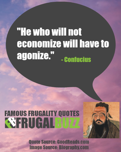 He who will not economize will have to agonize. - Confucius